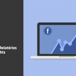 Facebook Insights: Métricas e Análise de Performance